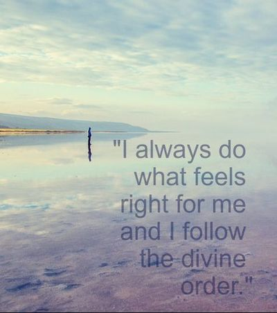 "Tarot Affirmation ""I always do what feels right for me and I follow the divine order"""